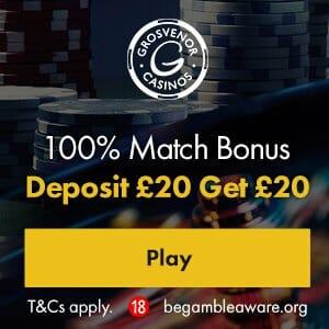 Banner image of Grosvenor casino: 100% match bonus. deposit £20 get £20 bonus