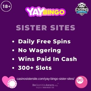 Yay Bingo sister sites square banner with Purple background and the text: Daily free spins, no wagering, wins paid in cash and 300+ slots. the bottom left and right display the images of A casino chip with a pink card behind it and a pink bingo ball. 18+ symbol on the top left corner and the BeGambleAware.org logo with Helpline: 0808 8020133 is displayed on the bottom center of the image.