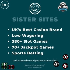 Grosvenor casino sister sites square banner with Turquoise background and the text: UK's best casino brand, low wagering, 380+ slot games, 70+ jackpot games and sports betting. the bottom left and right display the images of A chip stack and casino chips 18+ symbol on the top left corner and the BeGambleAware.org logo with Helpline: 0808 8020133 is displayed on the bottom center of the image.